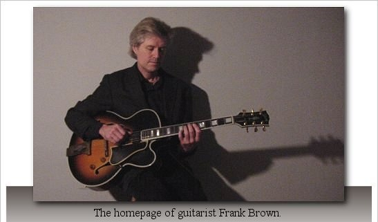 The Homepage of Guitarist Frank Brown